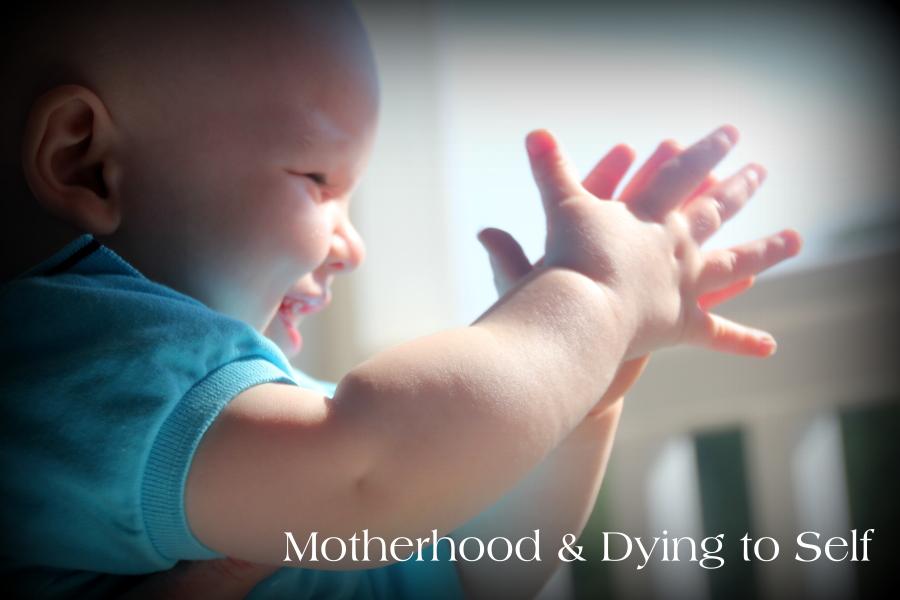 Motherhood & Dying to Self